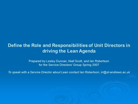 Define the Role and Responsibilities of Unit Directors in driving the Lean Agenda Prepared by Lesley Duncan, Niall Scott, and Ian Robertson for the Service.