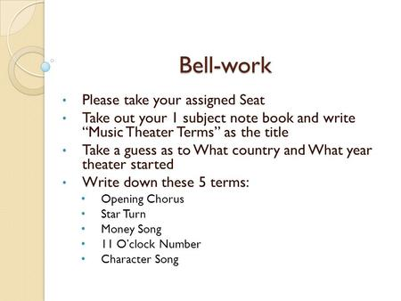 "Bell-work Please take your assigned Seat Take out your 1 subject note book and write ""Music Theater Terms"" as the title Take a guess as to What country."