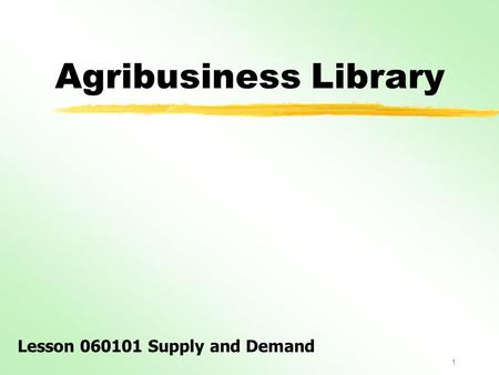 1 Agribusiness Library Lesson 060101 Supply and Demand.