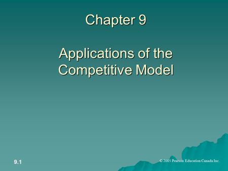 © 2005 Pearson Education Canada Inc. 9.1 Chapter 9 Applications of the Competitive Model.