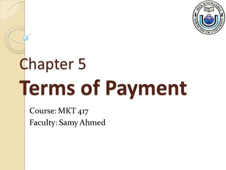 Chapter 5 Terms of Payment Course: MKT 417 Faculty: Samy Ahmed.