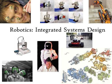 Robotics: Integrated Systems Design. Where are the Robots? Industrial Robots.