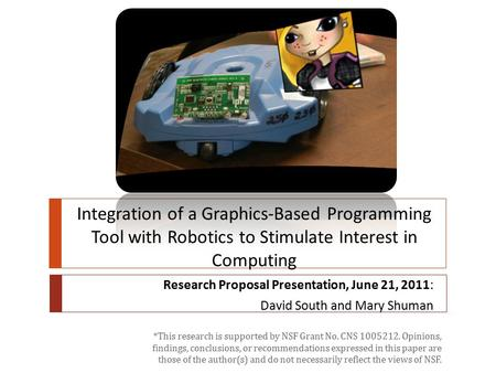 Research Proposal Presentation, June 21, 2011: David South and Mary Shuman Integration of a Graphics-Based Programming Tool with Robotics to Stimulate.