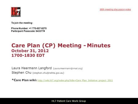 Care Plan (CP) Meeting - Minutes October 31, 2012 1700-1830 EDT Laura Heermann Langford Stephen Chu