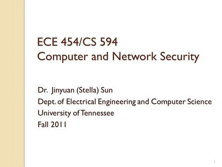 ECE 454/CS 594 Computer and <strong>Network</strong> Security Dr. Jinyuan (Stella) Sun Dept. of Electrical Engineering and Computer Science University of Tennessee Fall.