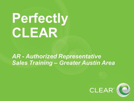 Perfectly CLEAR AR - Authorized Representative Sales Training – Greater Austin Area.