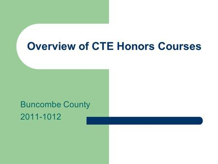 Overview of CTE Honors Courses Buncombe County 2011-1012.