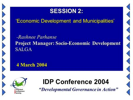 "IDP Conference 2004 ""Developmental Governance in Action"" SESSION 2: 'Economic Development and Municipalities' 'Economic Development and Municipalities'"