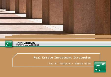 Real Estate Investment Strategies Pol R. Tansens – March 2012.