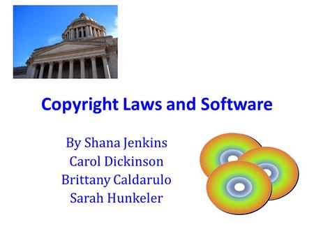 Copyright Laws and Software By Shana Jenkins Carol Dickinson Brittany Caldarulo Sarah Hunkeler.