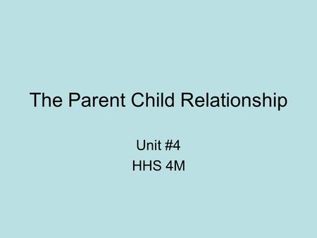 The Parent Child Relationship Unit #4 HHS 4M. The Family Life Cycle The family life-cycle theory sees the transition to parenthood as a major normative.