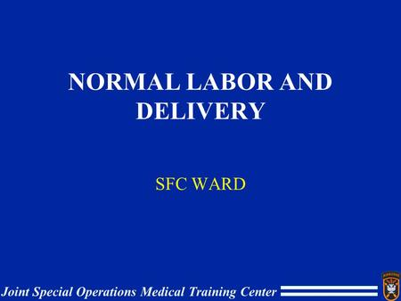 Joint Special Operations Medical Training Center NORMAL LABOR AND DELIVERY SFC WARD.