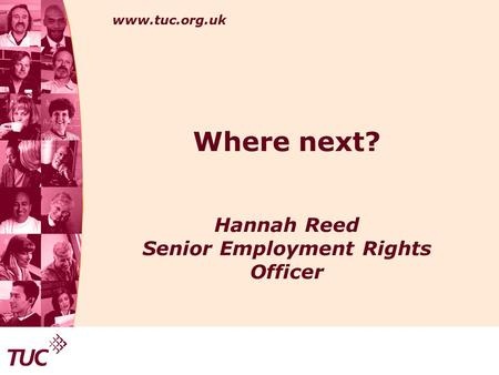 Www.tuc.org.uk Where next? Hannah Reed Senior Employment Rights Officer.