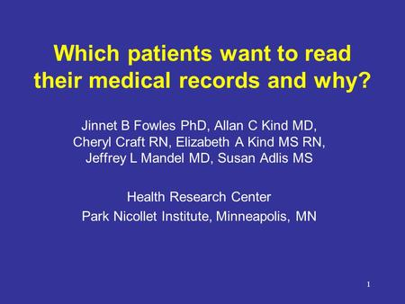 1 Which patients want to read their medical records and why? Jinnet B Fowles PhD, Allan C Kind MD, Cheryl Craft RN, Elizabeth A Kind MS RN, Jeffrey L Mandel.