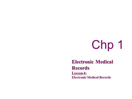 Chp 1 Electronic Medical Records Lesson 4: Electronic Medical Records.