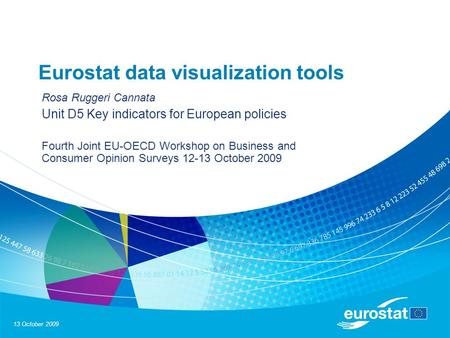 13 October 2009 Eurostat data visualization tools Rosa Ruggeri Cannata Unit D5 Key indicators for European policies Fourth Joint EU-OECD Workshop on Business.