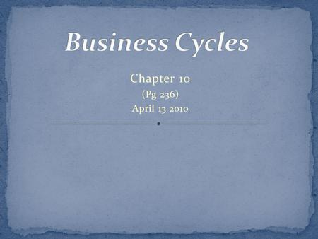 Chapter 10 (Pg 236) April 13 2010. Expansion- a period of economic expansion and growth. Economic activity is increasing. Peak- Expansions eventually.
