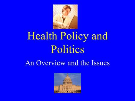 Health Policy and Politics An Overview and the Issues.