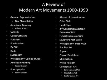 A Review of Modern Art Movements 1900-1990 German Expressionism Der Blaue Reiter American Painting Ashcan School Cubism Constructivism Futurism Precisionism.