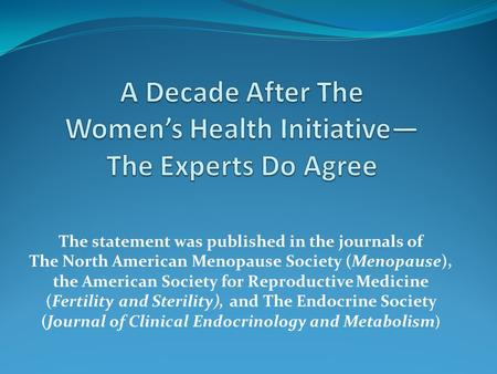 The statement was published in the journals of The North American Menopause Society (Menopause), the American Society for Reproductive Medicine (Fertility.