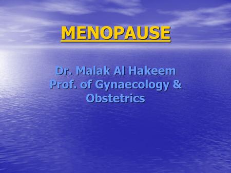MENOPAUSE Dr. Malak Al Hakeem Prof. of Gynaecology & Obstetrics.