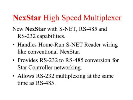 NexStar High Speed Multiplexer New NexStar with S-NET, RS-485 and RS-232 capabilities. Handles Home-Run S-NET Reader wiring like conventional NexStar.