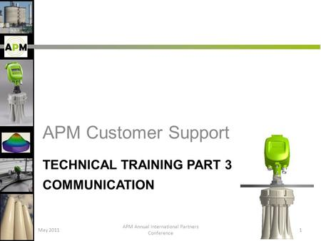 TECHNICAL TRAINING PART 3 <strong>COMMUNICATION</strong> APM Customer Support May 2011 APM Annual International Partners Conference 1.