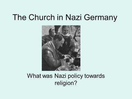 The Church in Nazi Germany What was Nazi policy towards religion?