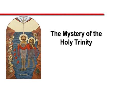 The Mystery of the Holy Trinity. Introduction The central mystery of Christian faith and life is the mystery of the Holy Trinity. We are baptized in the.