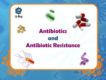 Antibiotics and Antibiotic Resistance. Antibiotics Antibiotics are powerful medicines that fight bacterial infection Literal translation anti – against.
