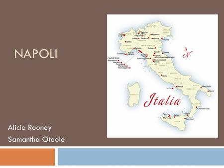 "NAPOLI Alicia Rooney Samantha Otoole. History of Napoli  Founded in 7 th century B.C. by a colony of Greeks from Cumae  Greek Neapolis= ""new city"""
