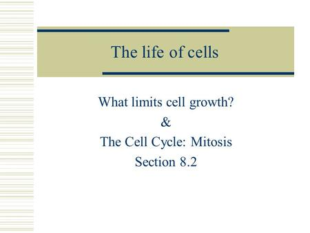 What limits cell growth? & The Cell Cycle: Mitosis Section 8.2