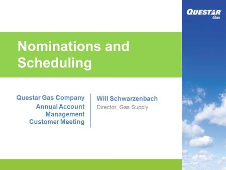 Nominations and Scheduling Questar Gas Company Annual Account Management Customer Meeting Will Schwarzenbach Director, Gas Supply.