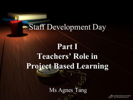 Staff Development Day Part I Teachers' Role in Project Based Learning Ms Agnes Tang.
