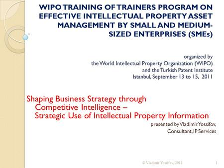 Organized by the World Intellectual Property Organization (WIPO) and the Turkish Patent Institute Istanbul, September 13 to 15, 2011 WIPO TRAINING OF TRAINERS.