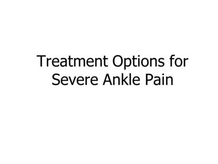 Treatment Options for Severe Ankle Pain. Anatomy of the Ankle Hinge Joint Made up of 3 bones Lower end of the tibia (shinbone), Fibula (the small bone.