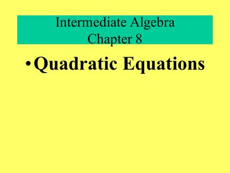 Intermediate Algebra Chapter 8 Quadratic Equations.