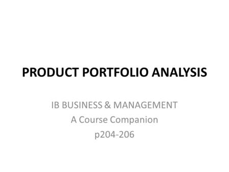 PRODUCT PORTFOLIO ANALYSIS IB BUSINESS & MANAGEMENT A Course Companion p204-206.