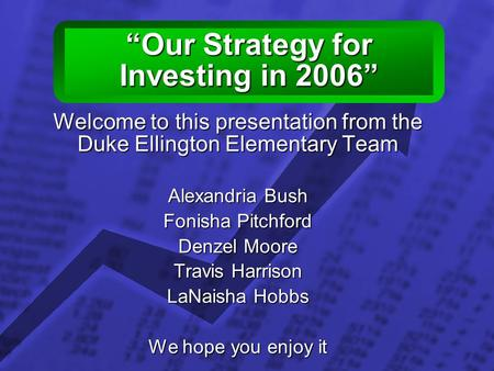 "© 2003 By Default! A Free sample background from www.powerpointbackgrounds.com Slide 1 ""Our Strategy for Investing in 2006"" Welcome to this presentation."