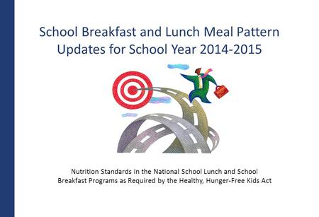 School Breakfast and Lunch Meal Pattern Updates for School Year 2014-2015 Nutrition Standards in the National School Lunch and School Breakfast Programs.