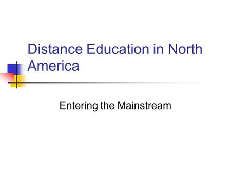 Distance Education in North America Entering the Mainstream.