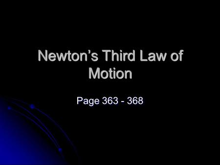 Newton's Third Law of Motion Page 363 - 368. Action - Reaction Newton's first two laws of motion explain how the motion of a single object changes. Newton's.