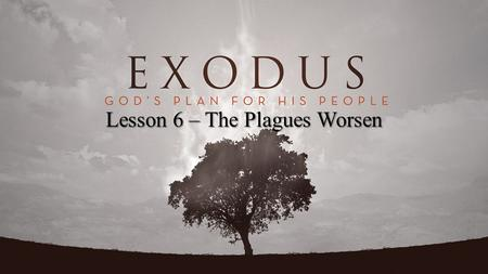 Lesson 6 – The Plagues Worsen. Exodus 9:34-35 And when Pharaoh saw that the rain, the hail, and the thunder had ceased, he sinned yet more; and he hardened.
