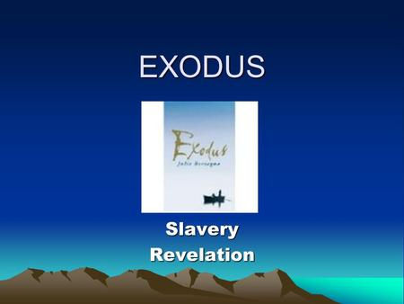 EXODUS SlaveryRevelation. THE EXODUS FROM EGYPT Exodus – means departureExodus – means departure The stories in Genesis are essentially family legends.The.