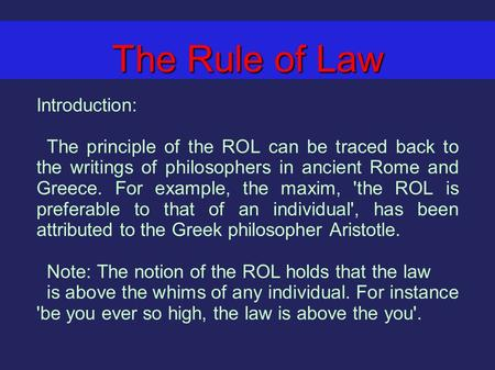The Rule of Law Introduction: The principle of the ROL can be traced back to the writings of philosophers in ancient Rome and Greece. For example, the.