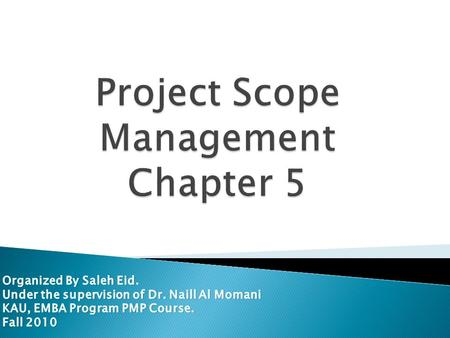 02 Apr 2010Saleh Eid, KAU, EMBA, PMP Course2 Introduction: Do you feel that work in this project never ends? Are the people in your team unsure of what.