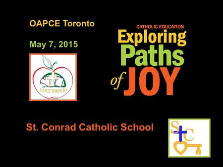 OAPCE Toronto May 7, 2015 St. Conrad Catholic School.