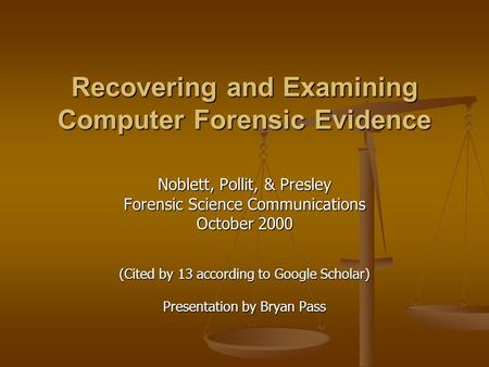 Recovering and Examining Computer Forensic Evidence Noblett, Pollit, & Presley Forensic Science Communications October 2000 (Cited by 13 according to Google.
