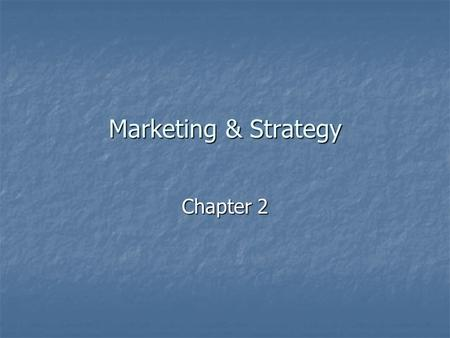 Marketing & Strategy Chapter 2.