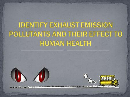 WAN AZIZ ZUL SHAHRIN HAIRI SYUKOR EXHAUST EMISSION POLLUTANTS EFFECT TO HUMAN HEALTH.